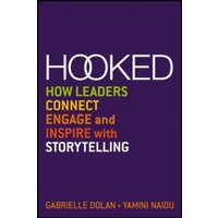 Hooked: How Leaders Connect, Engage and Inspire with Storytelling by Gabrielle Dolan, Yamini Naidu (Paperback, 2013)