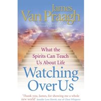 Watching Over Us : What the Spirits Can Teach Us About Life