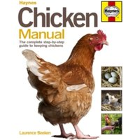 Chicken Manual: The Complete Step-by-step Guide to Keeping Chickens by Laurence Beeken (Hardback, 2010)