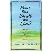 How Then Shall We Live? : Christian engagement with contemporary issues
