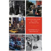 Modernism in the Streets : A Life and Times in Essays