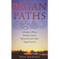 Pagan Paths : A Guide to Wicca, Druidry, Asatru Shamanism and Other Pagan Practices
