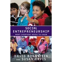 Social Entrepreneurship : What Everyone Needs to Know