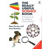 The Really Useful Science Book : A Framework of Knowledge for Primary Teachers