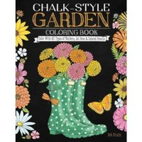 Chalk-Style Garden Coloring Book : Color with All Types of Markers, Gel Pens & Colored Pencils