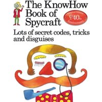 The Book of Spycraft : Lots of Secret Codes, Tricks and Disguises