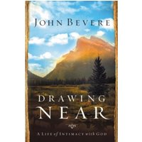 Drawing Near : A Life of Intimacy with God