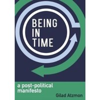 Being in Time: A Post-Political Manifesto by Gilad Atzmon (Paperback, 2017)