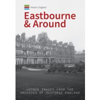 Historic England: Eastbourne & Around : Unique Images from the Archives of Historic England