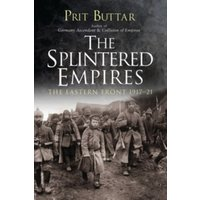 The Splintered Empires : The Eastern Front 1917-21