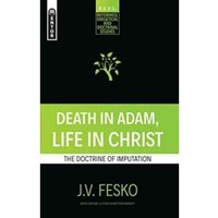 Death in Adam, Life in Christ : The Doctrine of Imputation