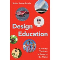 Design Education : Creating Thinkers to Improve the World