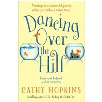 Dancing Over the Hill : The New Feel Good Comedy from the Author of the Kicking the Bucket List