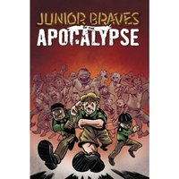 Junior Braves of the Apocalypse Vol. 1: A Brave is Brave