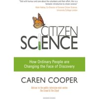 Citizen Science : How Ordinary People are Changing the Face of Discovery