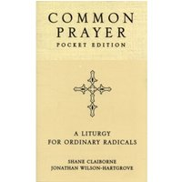 Common Prayer Pocket Edition : A Liturgy for Ordinary Radicals