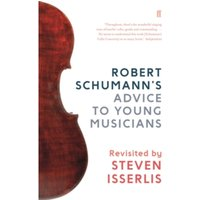 Robert Schumann's Advice to Young Musicians : Revisited by Steven Isserlis