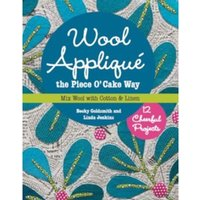 Wool Applique the Piece O' Cake Way : 12 Cheerful Projects * Mix Wool with Cotton & Linen