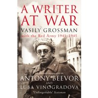 A Writer At War : Vasily Grossman with the Red Army 1941-1945