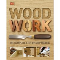 Woodwork : The Complete Step-by-Step Manual