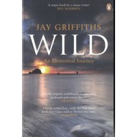 Wild: An Elemental Journey by Jay Griffiths (Paperback, 2008)