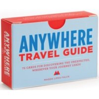 Anywhere - Travel Guide : 75 Cards for Discovering the Unexpected, Wherever Your Journey Leads