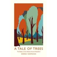 A Tale of Trees : How Britain Nearly Lost its Ancient Woodland