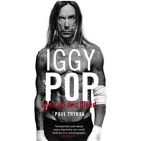 Iggy Pop: Open Up And Bleed : The Biography