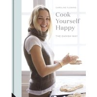 Cook Yourself Happy : The Danish Way