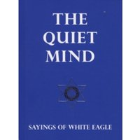 The Quiet Mind : Sayings of White Eagle