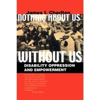 Nothing About Us Without Us : Disability Oppression and Empowerment