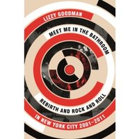 Meet Me in the Bathroom : Rebirth and Rock and Roll in New York City 2001-2011