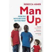 Man Up : How Do Boys Become Better Men