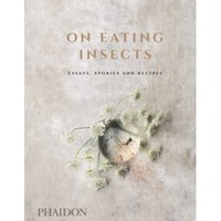 On Eating Insects : Essays, Stories and Recipes