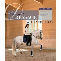 Classical Dressage with Anja Beran : Foundations for a Successful Horse and Rider Partnership