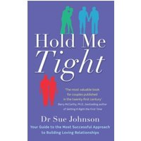 Hold Me Tight : Your Guide to the Most Successful Approach to Building Loving Relationships