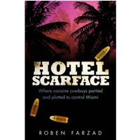 Hotel Scarface : Where Cocaine Cowboys Partied and Plotted to Control Miami