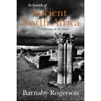 In Search of Ancient North Africa : A History in Six Lives