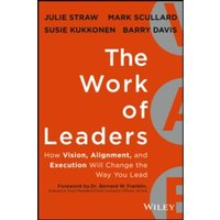 The Work of Leaders : How Vision, Alignment, and Execution Will Change the Way You Lead