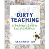 Dirty Teaching : A Beginner's Guide to Learning Outdoors