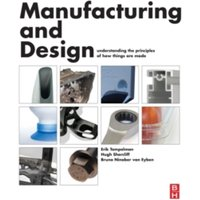 Manufacturing and Design : Understanding the Principles of How Things Are Made