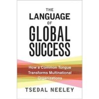 The Language of Global Success : How a Common Tongue Transforms Multinational Organizations