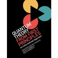 Quantum Theory from First Principles : An Informational Approach