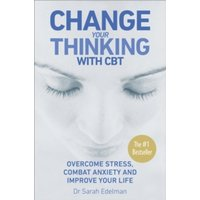 Change Your Thinking with CBT : Overcome stress, combat anxiety and improve your life