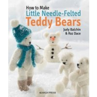 How to Make Little Needle-Felted Teddy Bears by Roz Dace, Judy Balchin (Paperback, 2014)