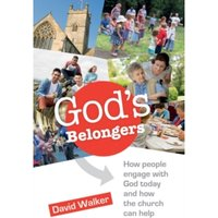 God's Belongers : How People Engage with God Today and How the Church Can Help