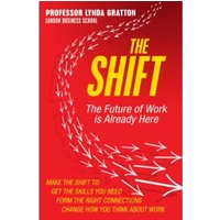 The Shift : The Future of Work is Already Here