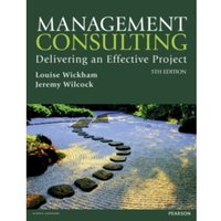 Management Consulting 5th edn: Delivering an Effective Project by Jeremy Wilcock, Louise Wickham (Paperback, 2016)