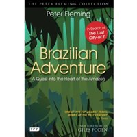Brazilian Adventure : A Quest into the Heart of the Amazon