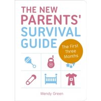 The New Parents' Survival Guide: The First Three Months by Wendy Green (Paperback, 2015)